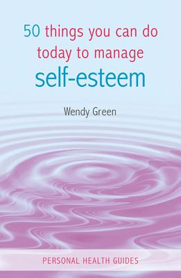 50 Things You Can Do Today to Manage Self-esteem By Green, Wendy